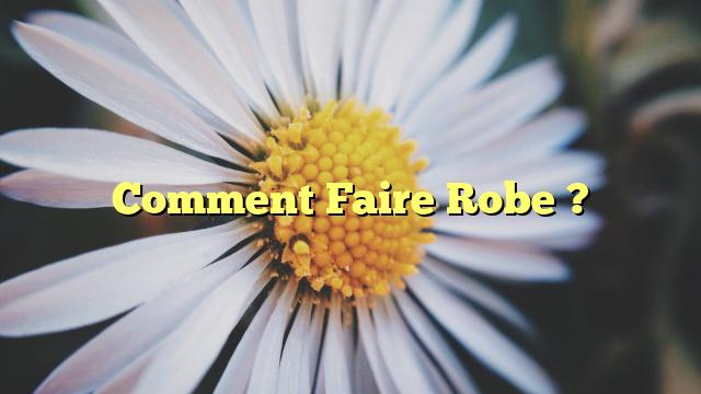 Comment Faire Robe ?