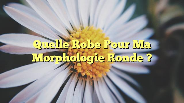 Quelle Robe Pour Ma Morphologie Ronde ?