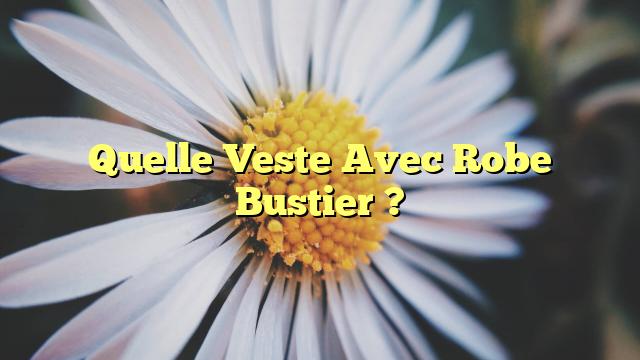 Quelle Veste Avec Robe Bustier ?