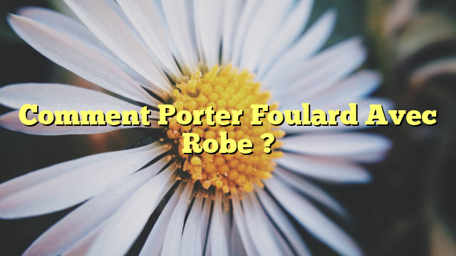Comment Porter Foulard Avec Robe ?