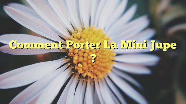 Comment Porter La Mini Jupe ?
