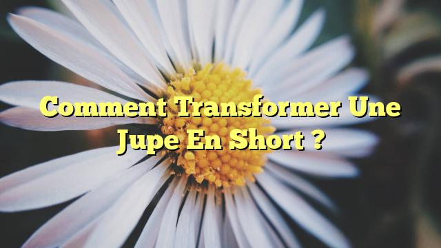 Comment Transformer Une Jupe En Short ?