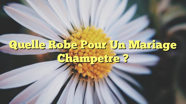 Quelle Robe Pour Un Mariage Champetre ?